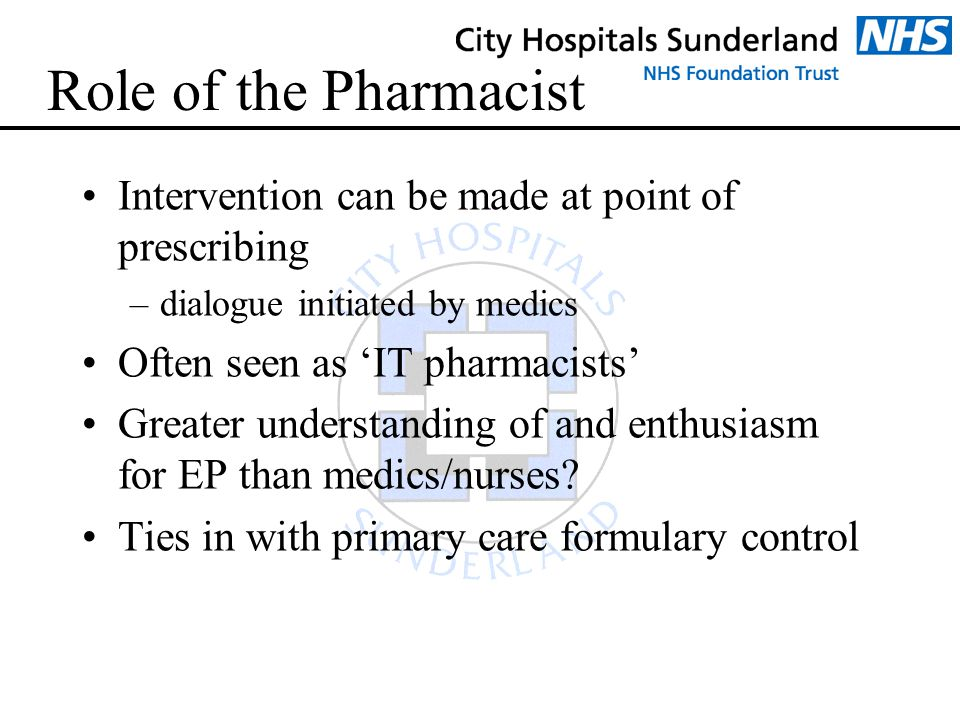 Role of the Pharmacist Intervention can be made at point of prescribing –dialogue initiated by medics Often seen as 'IT pharmacists' Greater understan