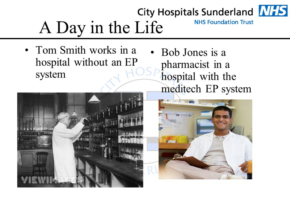 A Day in the Life Tom Smith works in a hospital without an EP system Bob Jones is a pharmacist in a hospital with the meditech EP system