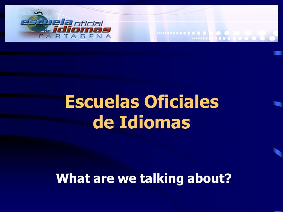 Escuelas Oficiales de Idiomas What are we talking about