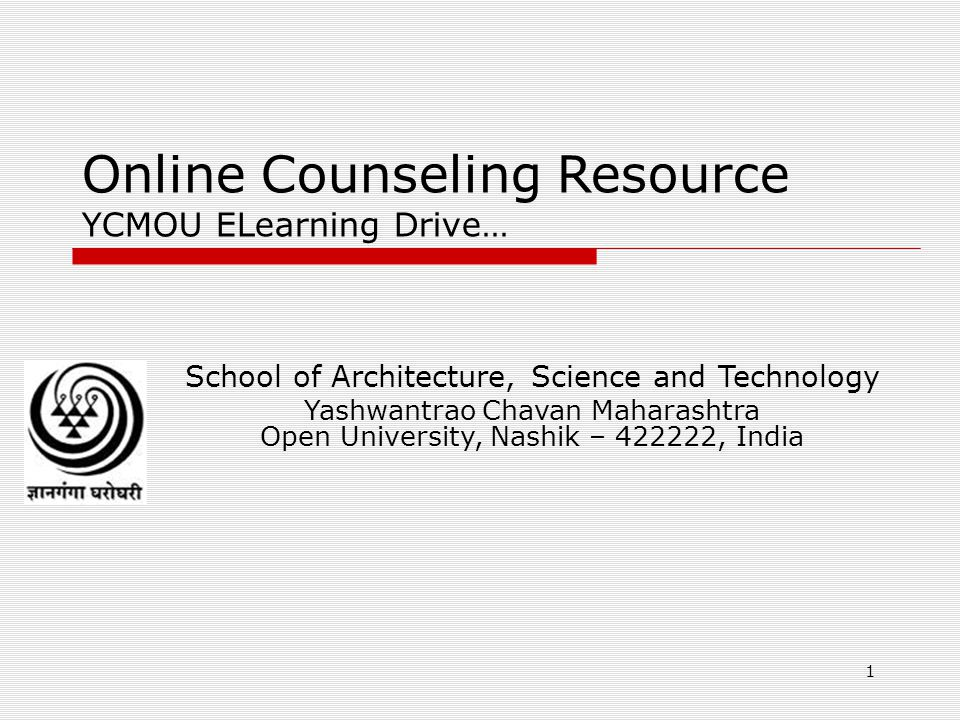 Online Counseling Resource YCMOU ELearning Drive… School of Architecture, Science and Technology Yashwantrao Chavan Maharashtra Open University, Nashik – 422222, India 1