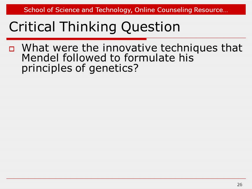 School of Science and Technology, Online Counseling Resource… Critical Thinking Question  What were the innovative techniques that Mendel followed to formulate his principles of genetics.