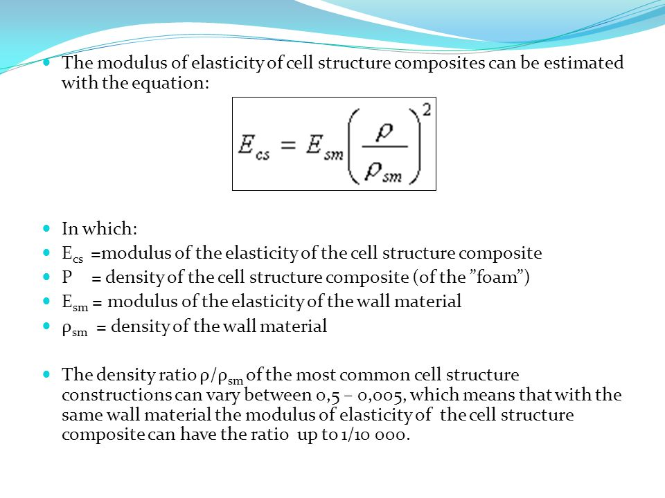 The modulus of elasticity of cell structure composites can be estimated with the equation: In which: E cs =modulus of the elasticity of the cell struc
