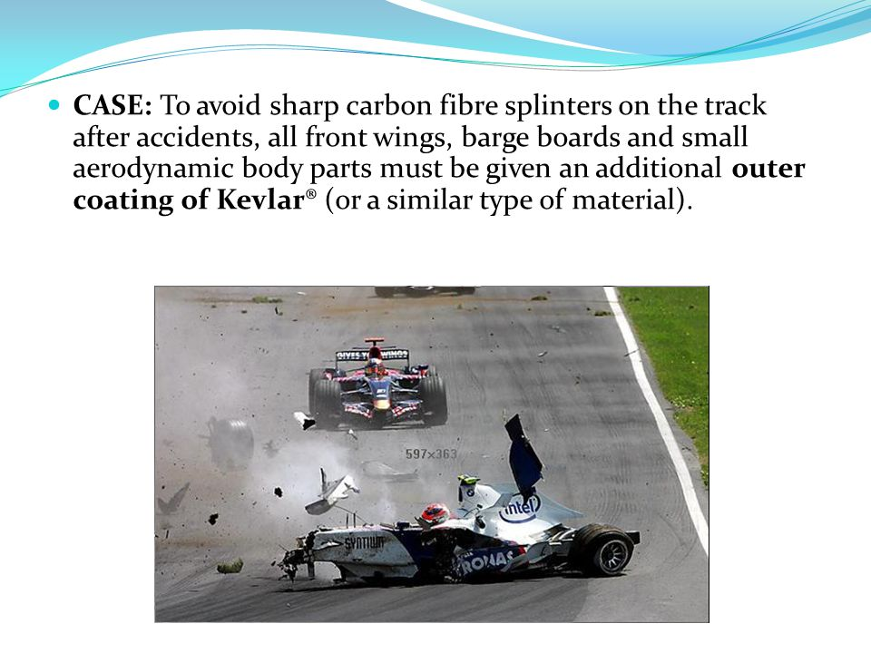 CASE: To avoid sharp carbon fibre splinters on the track after accidents, all front wings, barge boards and small aerodynamic body parts must be given