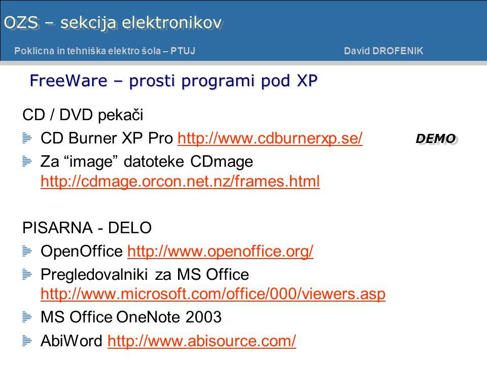 Poklicna in tehniška elektro šola - PTUJ Poklicna in tehniška elektro šola – PTUJ David DROFENIK OZS – sekcija elektronikov FreeWare – prosti programi pod XP CD / DVD pekači CD Burner XP Pro http://www.cdburnerxp.se/http://www.cdburnerxp.se/ Za image datoteke CDmage http://cdmage.orcon.net.nz/frames.html http://cdmage.orcon.net.nz/frames.html PISARNA - DELO OpenOffice http://www.openoffice.org/http://www.openoffice.org/ Pregledovalniki za MS Office http://www.microsoft.com/office/000/viewers.asp http://www.microsoft.com/office/000/viewers.asp MS Office OneNote 2003 AbiWord http://www.abisource.com/http://www.abisource.com/ DEMO