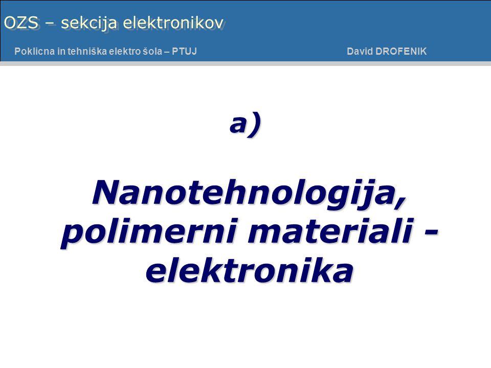 Poklicna in tehniška elektro šola - PTUJ Poklicna in tehniška elektro šola – PTUJ David DROFENIK OZS – sekcija elektronikov Nanotehnologija, polimerni materiali - elektronika a)