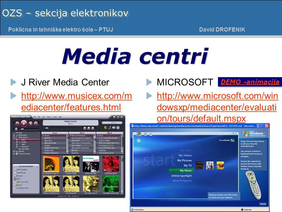 Poklicna in tehniška elektro šola - PTUJ Poklicna in tehniška elektro šola – PTUJ David DROFENIK OZS – sekcija elektronikov J River Media Center http://www.musicex.com/m ediacenter/features.html MICROSOFT http://www.microsoft.com/win dowsxp/mediacenter/evaluati on/tours/default.mspx Media centri DEMO -animacija