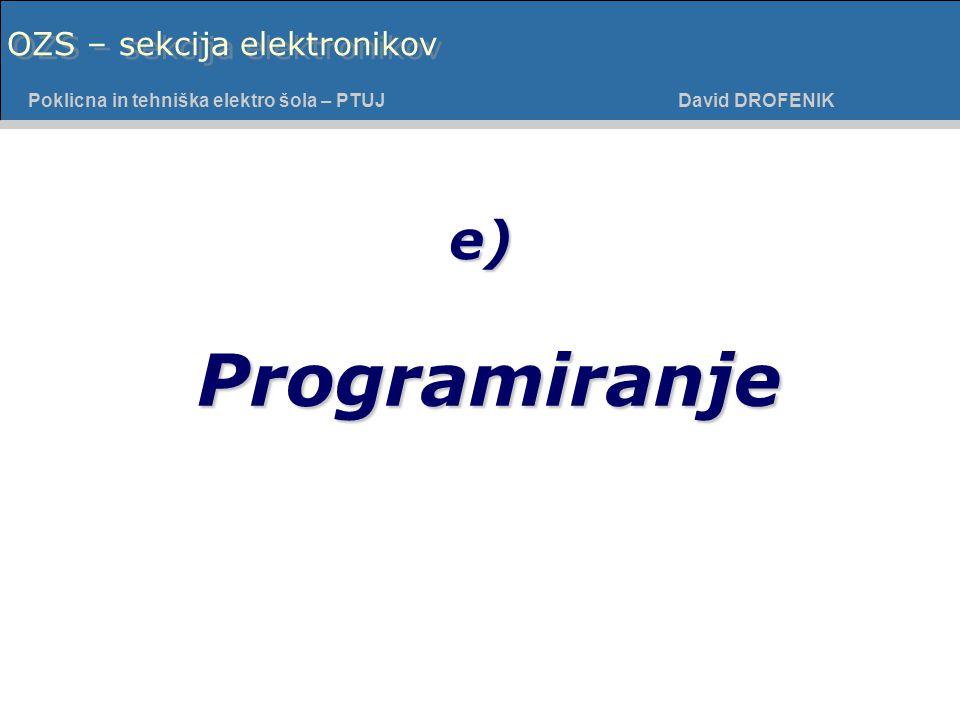 Poklicna in tehniška elektro šola - PTUJ Poklicna in tehniška elektro šola – PTUJ David DROFENIK OZS – sekcija elektronikov Programiranje e)