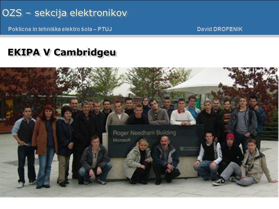 Poklicna in tehniška elektro šola - PTUJ Poklicna in tehniška elektro šola – PTUJ David DROFENIK OZS – sekcija elektronikov EKIPA V Cambridgeu