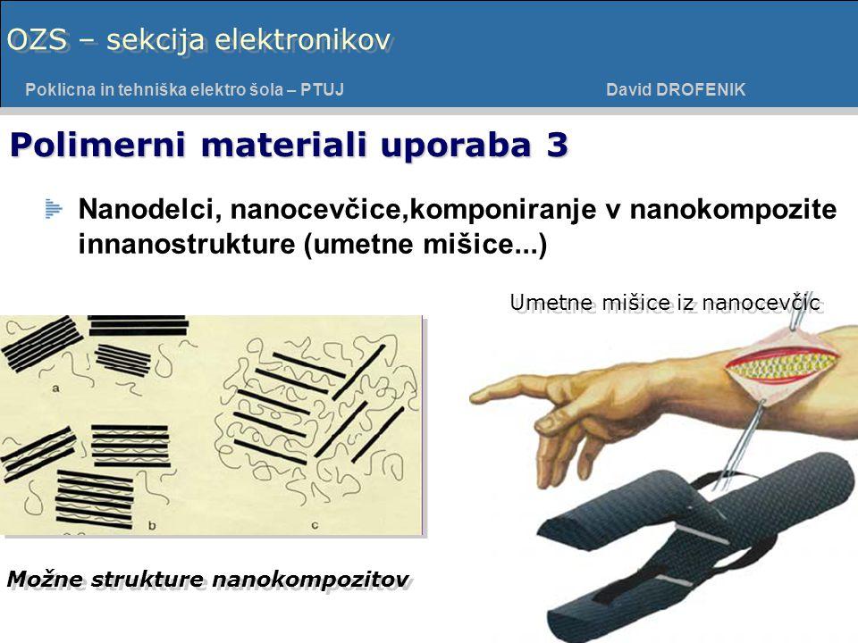 Poklicna in tehniška elektro šola - PTUJ Poklicna in tehniška elektro šola – PTUJ David DROFENIK OZS – sekcija elektronikov Nanodelci, nanocevčice,komponiranje v nanokompozite innanostrukture (umetne mišice...) Polimerni materiali uporaba 3 Umetne mišice iz nanocevčic Možne strukture nanokompozitov