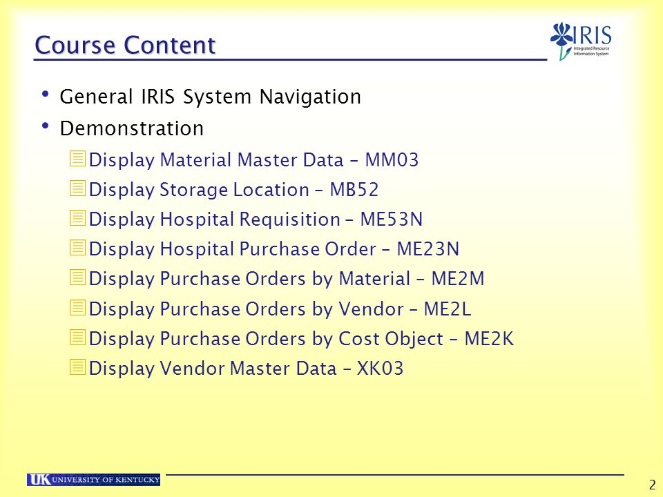 3 Course Learning Objectives Be able to navigate in the IRIS system Become familiar with the various transaction codes to display Materials Management master data and other related information