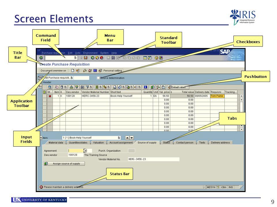 9 Screen Elements Application Toolbar Title Bar Standard Toolbar Command Field Menu Bar Tabs Pushbutton Checkboxes Input Fields Status Bar