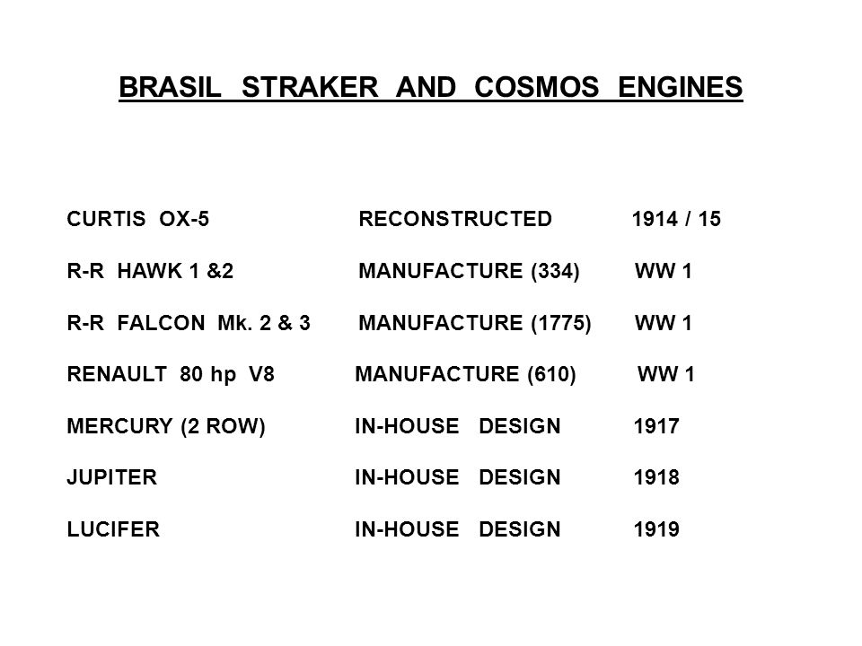 BRASIL STRAKER AND COSMOS ENGINES CURTIS OX-5 RECONSTRUCTED 1914 / 15 R-R HAWK 1 &2 MANUFACTURE (334) WW 1 R-R FALCON Mk.