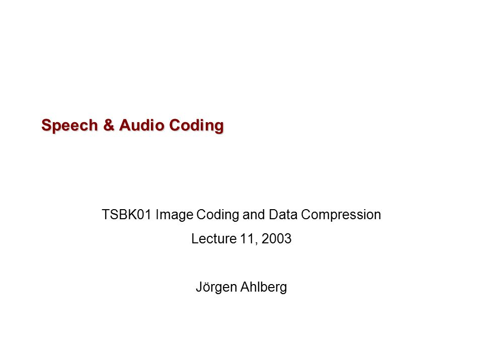 Speech & Audio Coding TSBK01 Image Coding and Data Compression Lecture 11, 2003 Jörgen Ahlberg