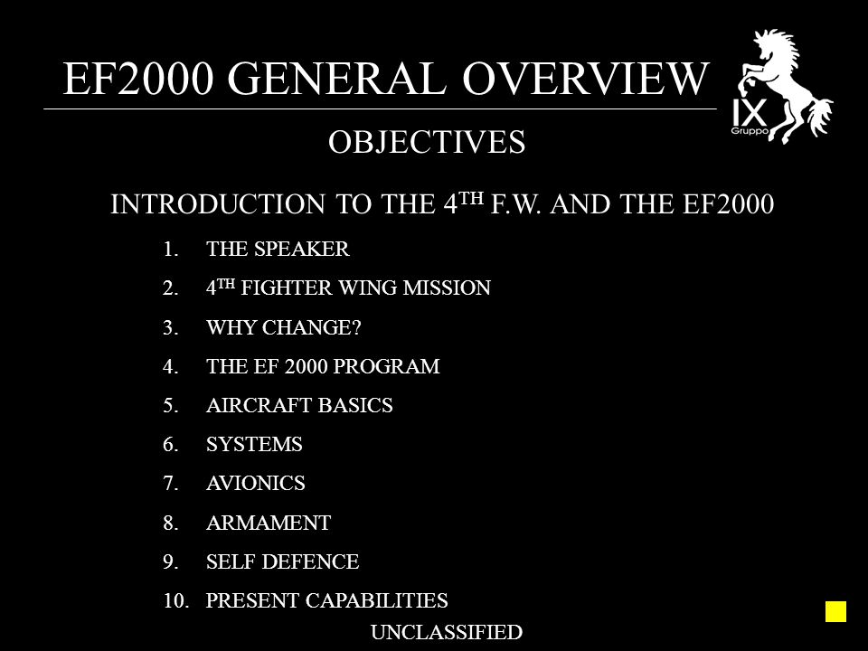 EF2000 GENERAL OVERVIEW UNCLASSIFIED OBJECTIVES INTRODUCTION TO THE 4 TH F.W.