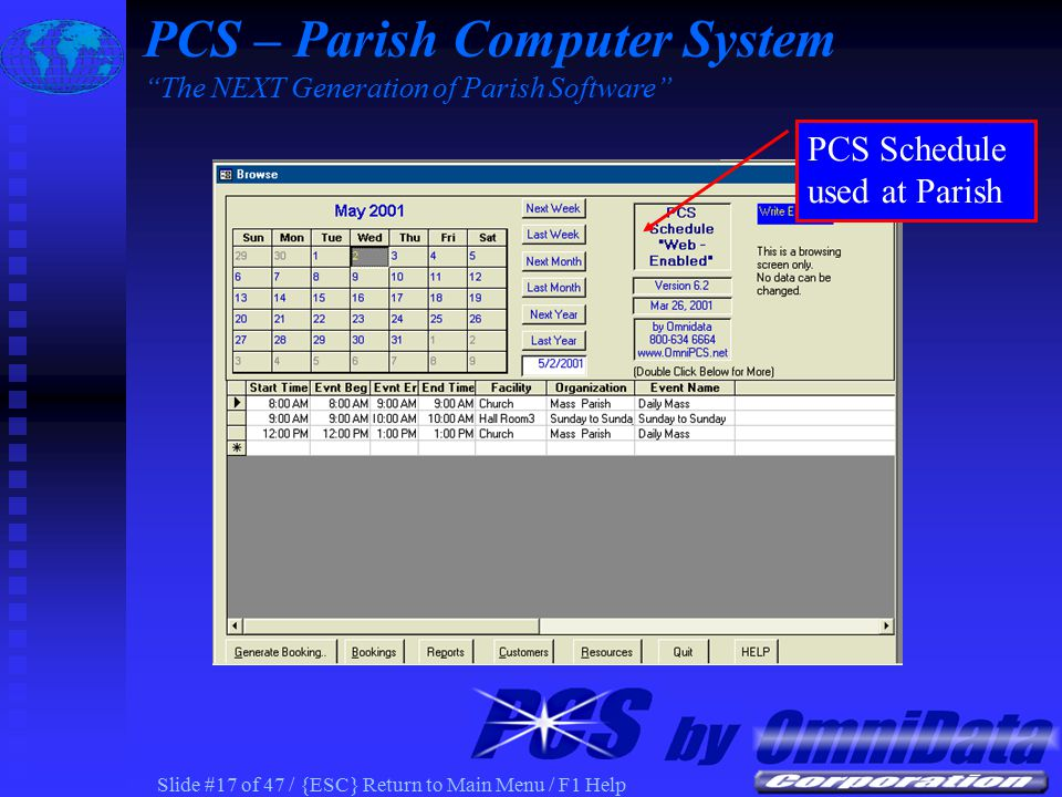 Slide #16 of 47 / {ESC} Return to Main Menu / F1 Help PCS Web Publish – Parish Schedule PCS Schedule used at Parish for Facility/Resource Scheduling PCS – Parish Computer System The NEXT Generation of Parish Software