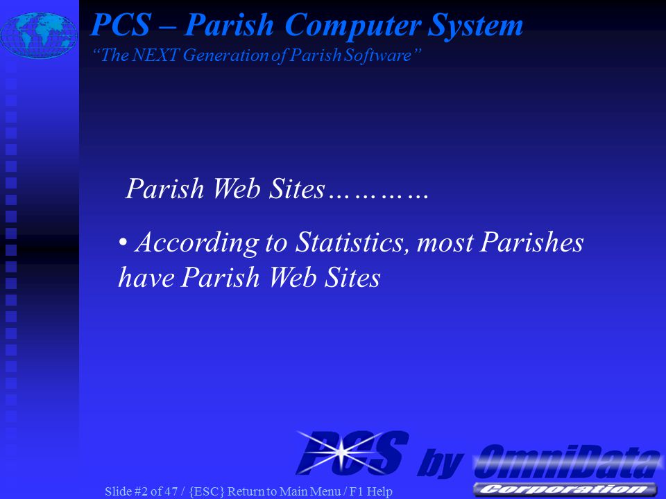 Slide #2 of 47 / {ESC} Return to Main Menu / F1 Help Parish Web Sites………… According to Statistics, most Parishes have Parish Web Sites PCS – Parish Computer System The NEXT Generation of Parish Software