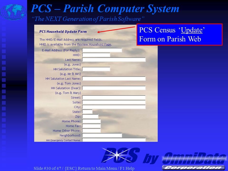 Slide #29 of 47 / {ESC} Return to Main Menu / F1 Help PCS Web Access Parishioners Update information via Web Browser Household Information Member Information Sacrament Information PCS – Parish Computer System The NEXT Generation of Parish Software