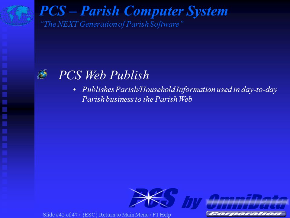 Slide #41 of 47 / {ESC} Return to Main Menu / F1 Help PCS Census Capital Campaign Household Statistics on Parish Web PCS – Parish Computer System The NEXT Generation of Parish Software