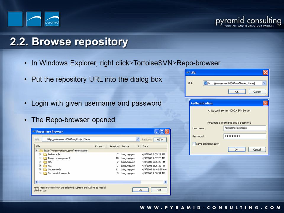 2.2. Browse repository In Windows Explorer, right click>TortoiseSVN>Repo-browser Put the repository URL into the dialog box Login with given username