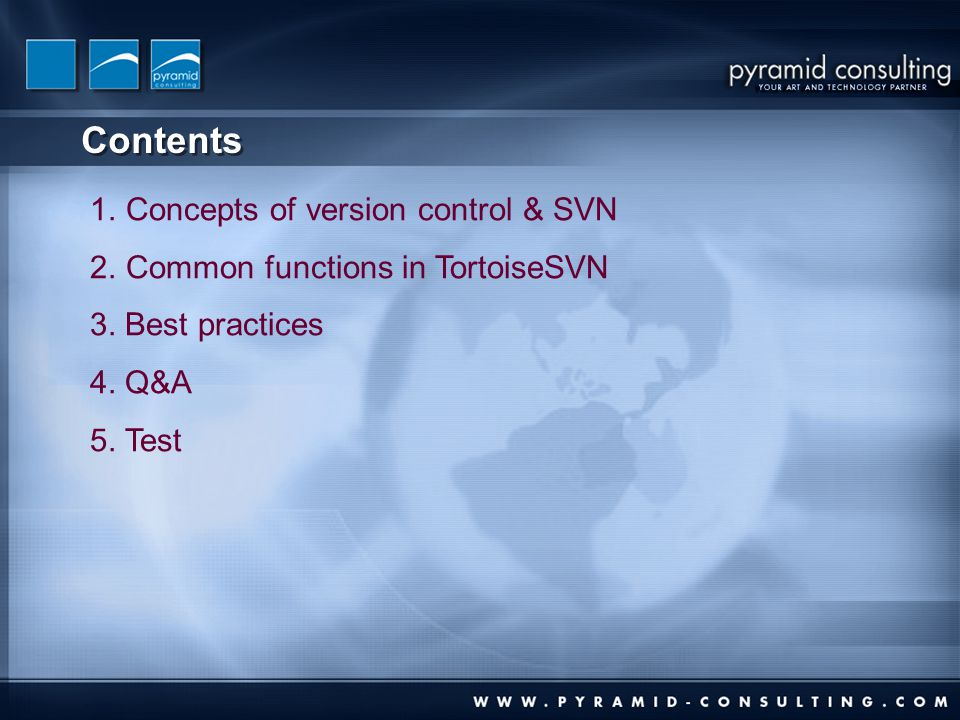 Contents 1.Concepts of version control & SVN 2.Common functions in TortoiseSVN 3. Best practices 4. Q&A 5. Test
