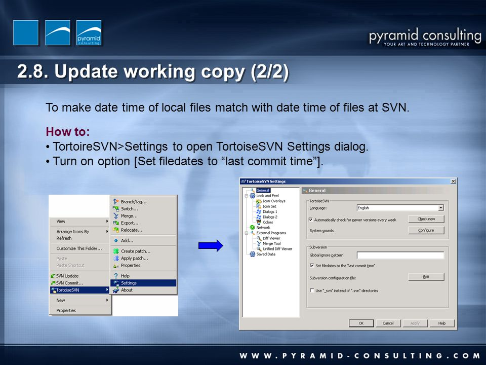2.8. Update working copy (2/2) To make date time of local files match with date time of files at SVN. How to: TortoireSVN>Settings to open TortoiseSVN