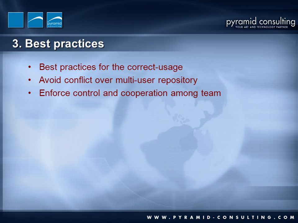 3. Best practices Best practices for the correct-usage Avoid conflict over multi-user repository Enforce control and cooperation among team