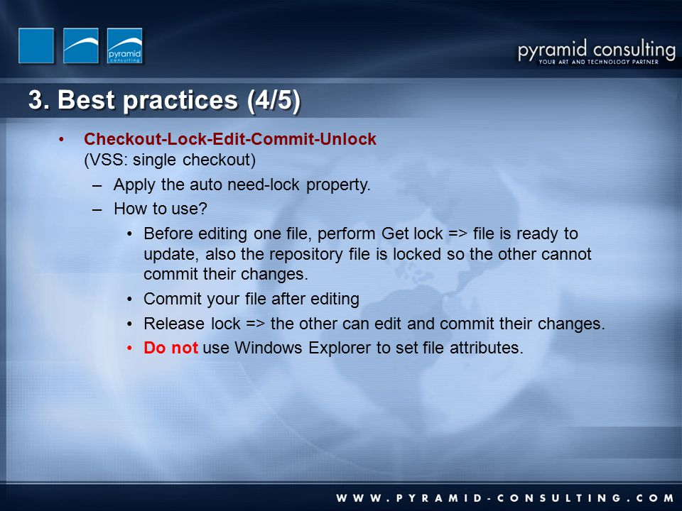 3. Best practices (4/5) Checkout-Lock-Edit-Commit-Unlock (VSS: single checkout) –Apply the auto need-lock property. –How to use? Before editing one fi