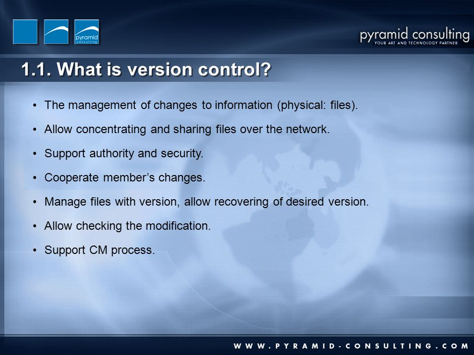 1.1. What is version control. The management of changes to information (physical: files).