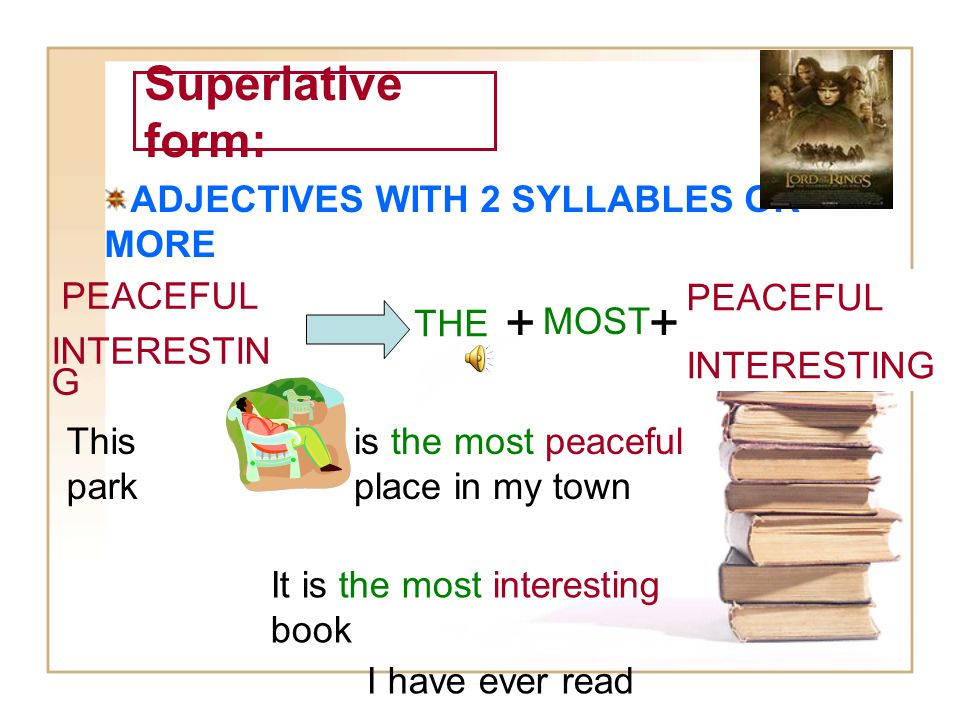 Superlative form: ADJECTIVES WITH 2 SYLLABLES AND ENDING IN -Y FUNNY PRETTY + THE FUNN-I-EST PRETT-I- ESTÇ She is the prettiest girl in the world.