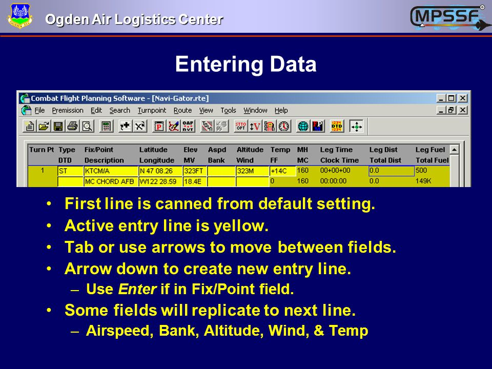 Ogden Air Logistics Center Entering Data First line is canned from default setting. Active entry line is yellow. Tab or use arrows to move between fie