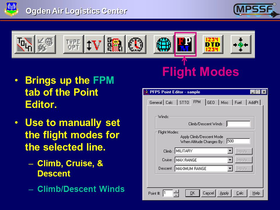 Ogden Air Logistics Center Flight Modes Brings up the FPM tab of the Point Editor. Use to manually set the flight modes for the selected line. –Climb,