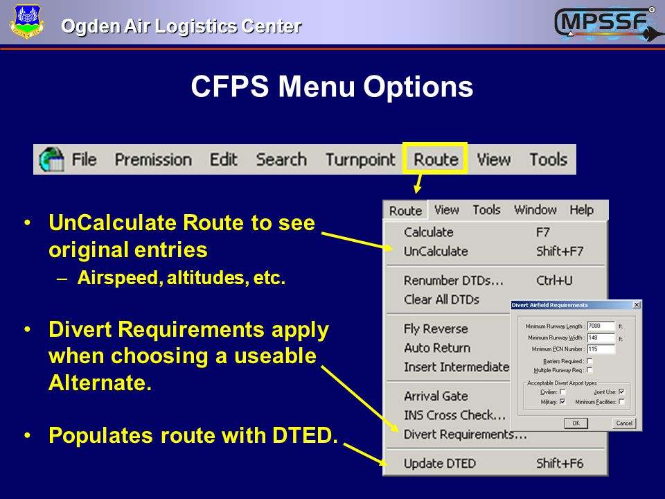 Ogden Air Logistics Center CFPS Menu Options UnCalculate Route to see original entries –Airspeed, altitudes, etc. Divert Requirements apply when choos