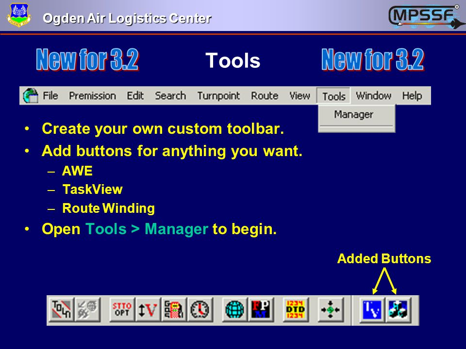 Ogden Air Logistics Center Tools Create your own custom toolbar. Add buttons for anything you want. –AWE –TaskView –Route Winding Open Tools > Manager