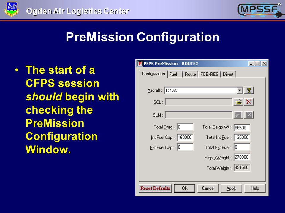 Ogden Air Logistics Center PreMission Configuration The start of a CFPS session should begin with checking the PreMission Configuration Window.