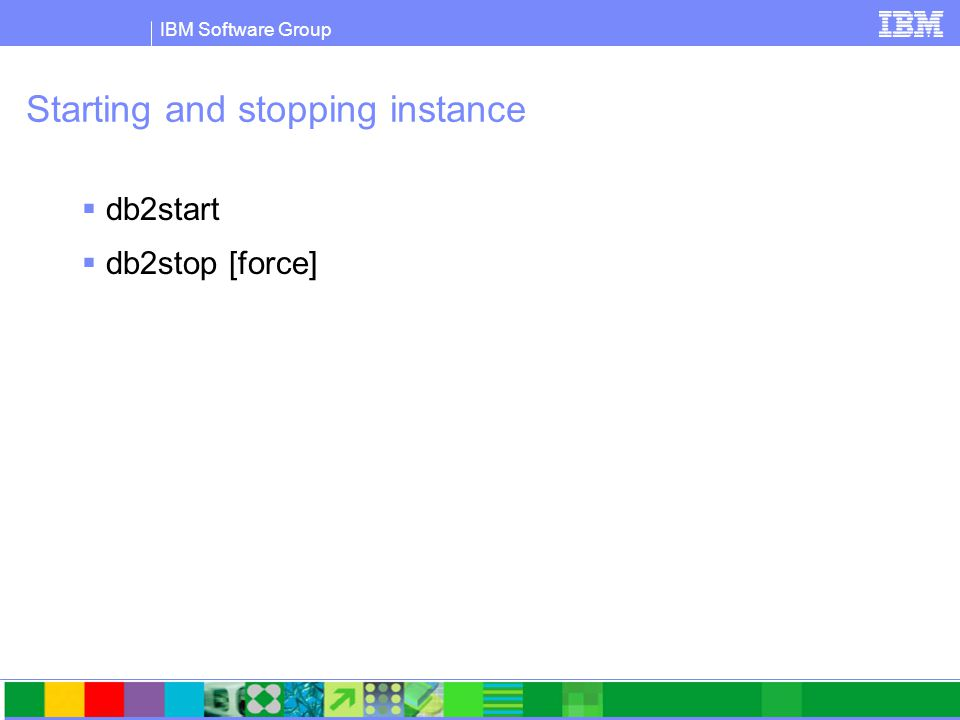 IBM Software Group Dropping an instance  Windows (as local Admin)  db2stop  db2idrop myinst  Linux  db2stop (as the instance owner, eg: db2inst1)  /opt/ibm/db2/V9.5/instance>./db2idrop db2inst1 (as root)