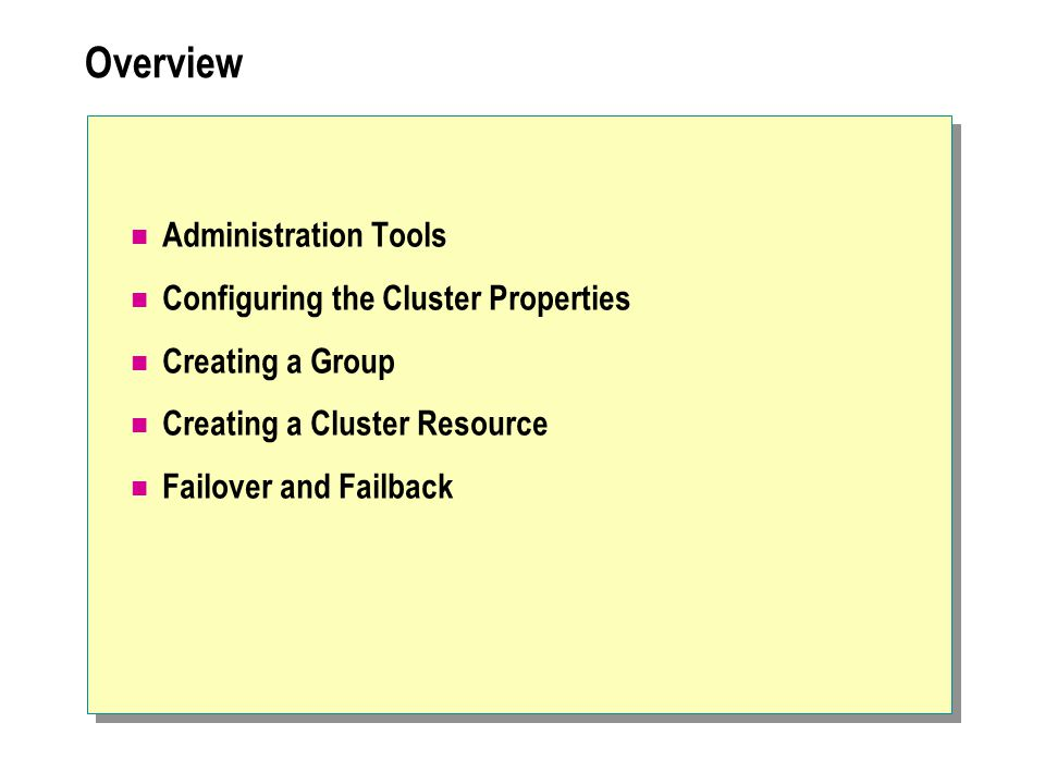 Overview Administration Tools Configuring the Cluster Properties Creating a Group Creating a Cluster Resource Failover and Failback