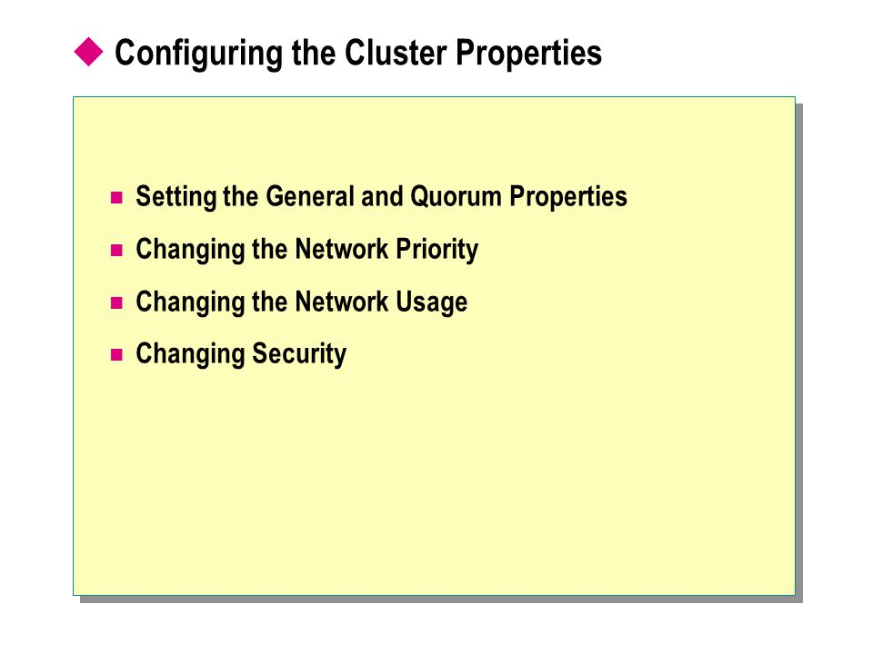  Configuring the Cluster Properties Setting the General and Quorum Properties Changing the Network Priority Changing the Network Usage Changing Security