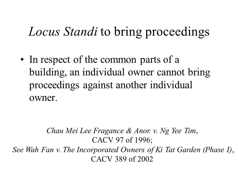 Locus Standi to bring proceedings In respect of the common parts of a building, an individual owner cannot bring proceedings against another individual owner.