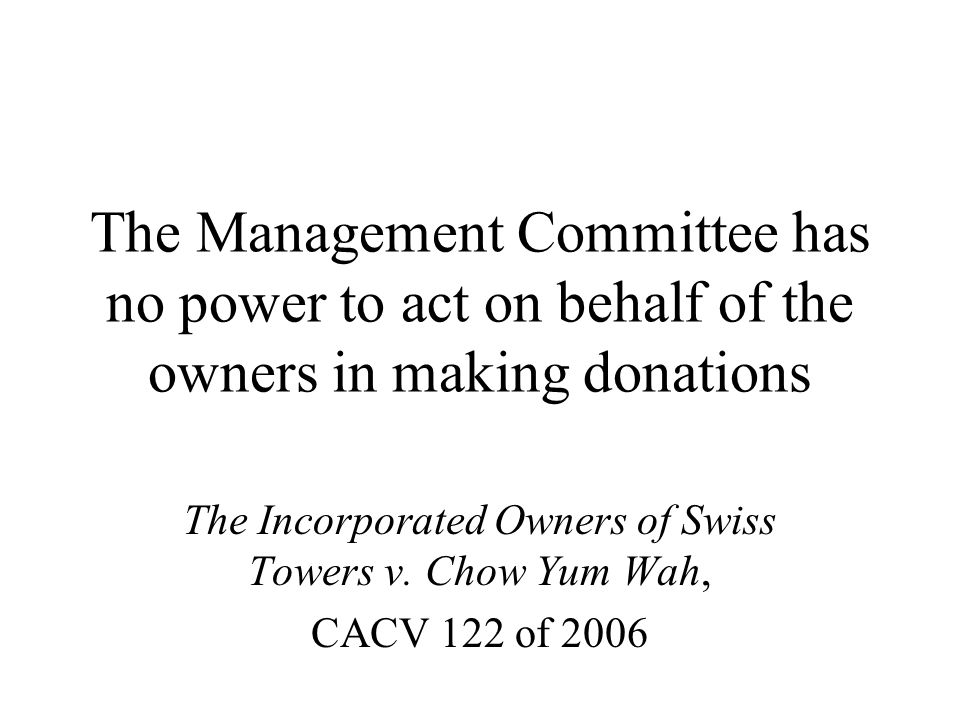 The Management Committee has no power to act on behalf of the owners in making donations The Incorporated Owners of Swiss Towers v.