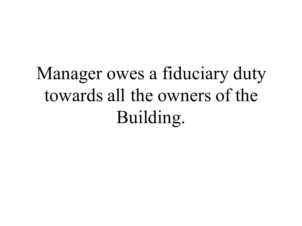 Manager owes a fiduciary duty towards all the owners of the Building.
