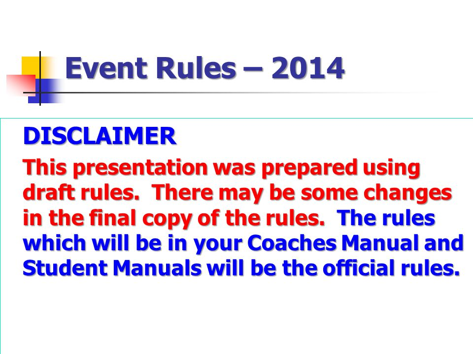 Event Rules – 2014 BE SURE TO CHECK THE 2014 EVENT RULES FOR EVENT PARAMETERS AND TOPICS FOR EACH COMPETITION LEVEL BE SURE TO CHECK THE 2014 EVENT RULES FOR EVENT PARAMETERS AND TOPICS FOR EACH COMPETITION LEVEL