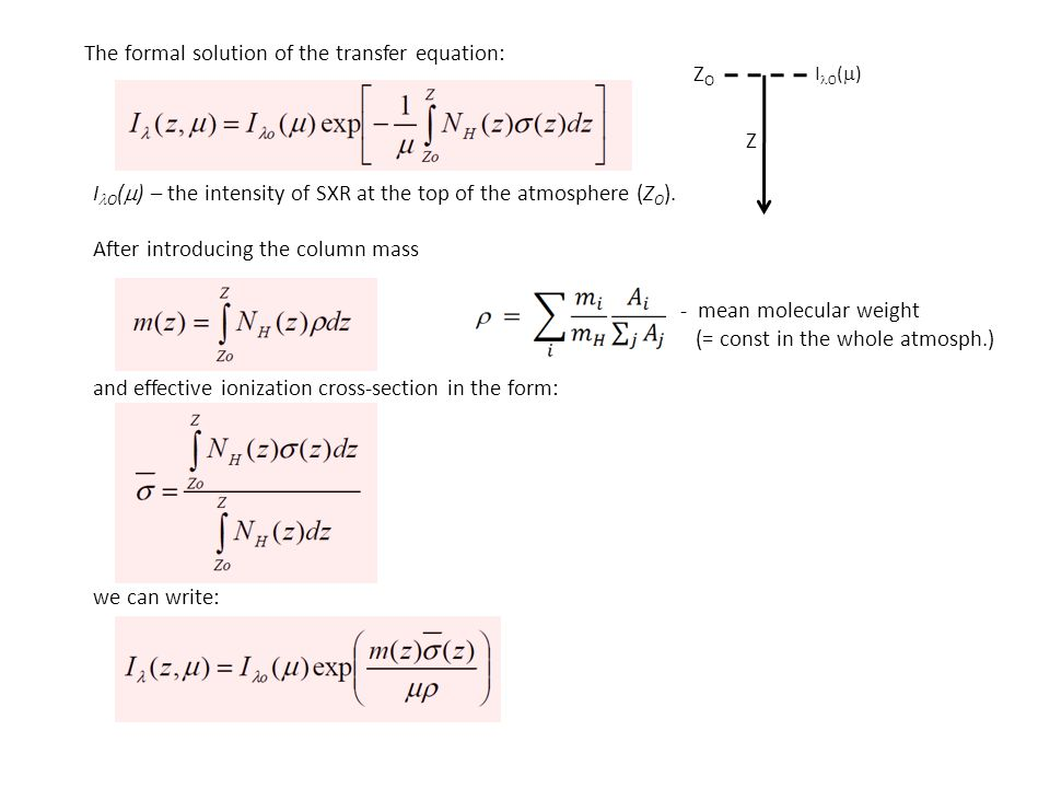 The formal solution of the transfer equation: I O (  ) – the intensity of SXR at the top of the atmosphere (Z O ). After introducing the column mass