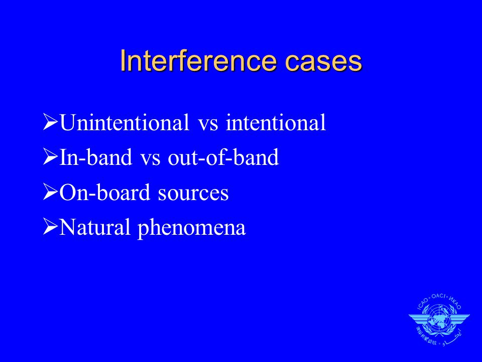 Intentional interference  Jamming  Threat is valid  Risks and impacts vary significantly  Most mitigation options are suitable  Spoofing  Extent of threat appears to be low  Airborne collision avoidance, situation awareness and separation assurance capabilities are potential mitigation aids  Other mitigation options are also suitable