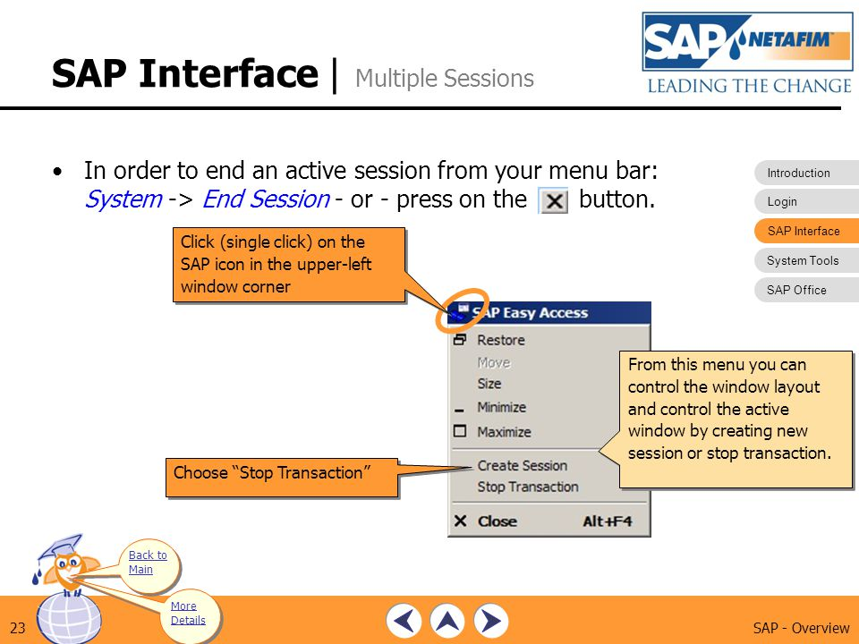 Introduction Login SAP Interface System Tools SAP Office SAP - Overview23 In order to end an active session from your menu bar: System -> End Session