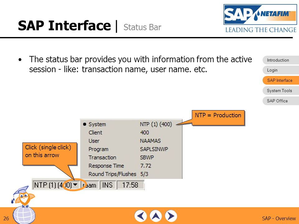 Introduction Login SAP Interface System Tools SAP Office SAP - Overview26 SAP Interface | Status Bar The status bar provides you with information from