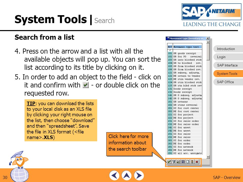 Introduction Login SAP Interface System Tools SAP Office SAP - Overview30 System Tools| Search Search from a list 4. Press on the arrow and a list wit
