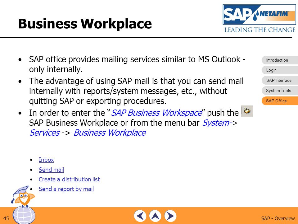 Introduction Login SAP Interface System Tools SAP Office SAP - Overview45 Business Workplace SAP office provides mailing services similar to MS Outloo