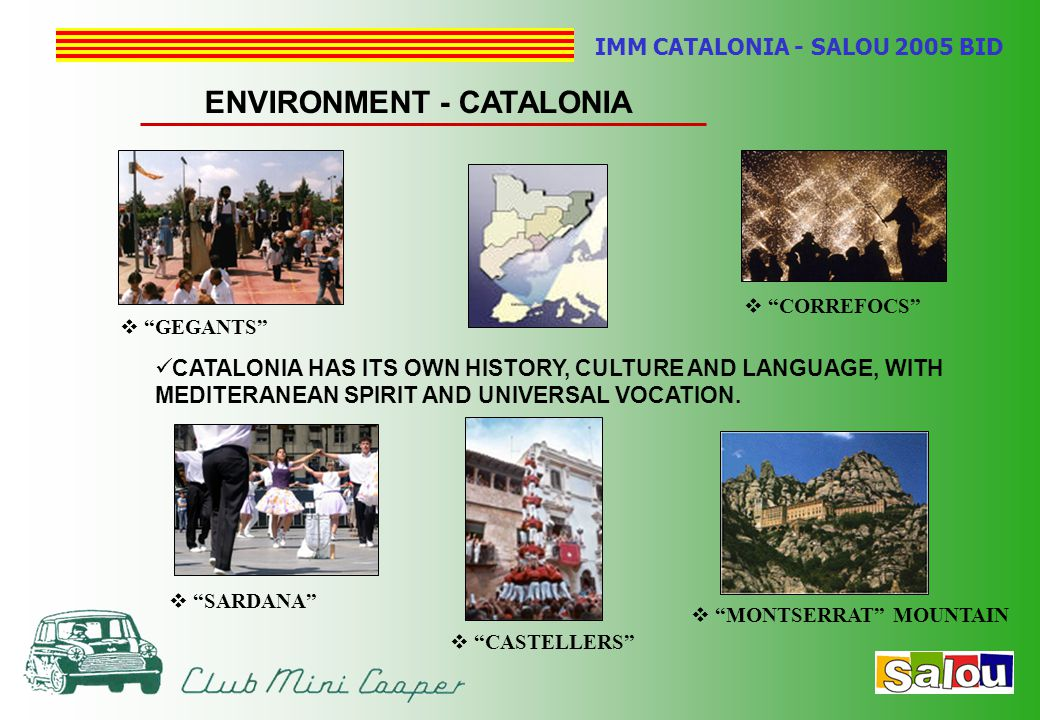 IMM CATALONIA - SALOU 2005 BID ENVIRONMENT - CATALONIA CATALONIA HAS ITS OWN HISTORY, CULTURE AND LANGUAGE, WITH MEDITERANEAN SPIRIT AND UNIVERSAL VOCATION.