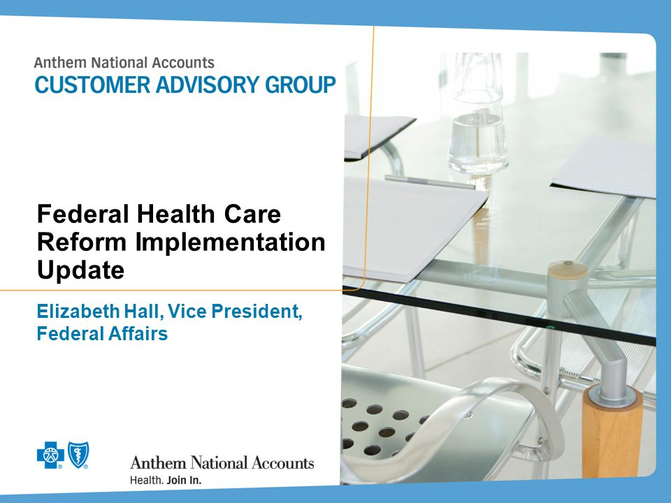 Federal Health Care Reform Implementation Update Elizabeth Hall, Vice President, Federal Affairs
