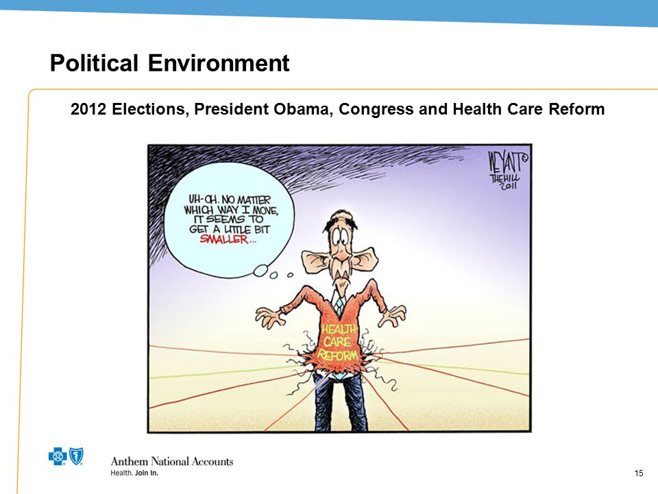 15 Political Environment 15 2012 Elections, President Obama, Congress and Health Care Reform